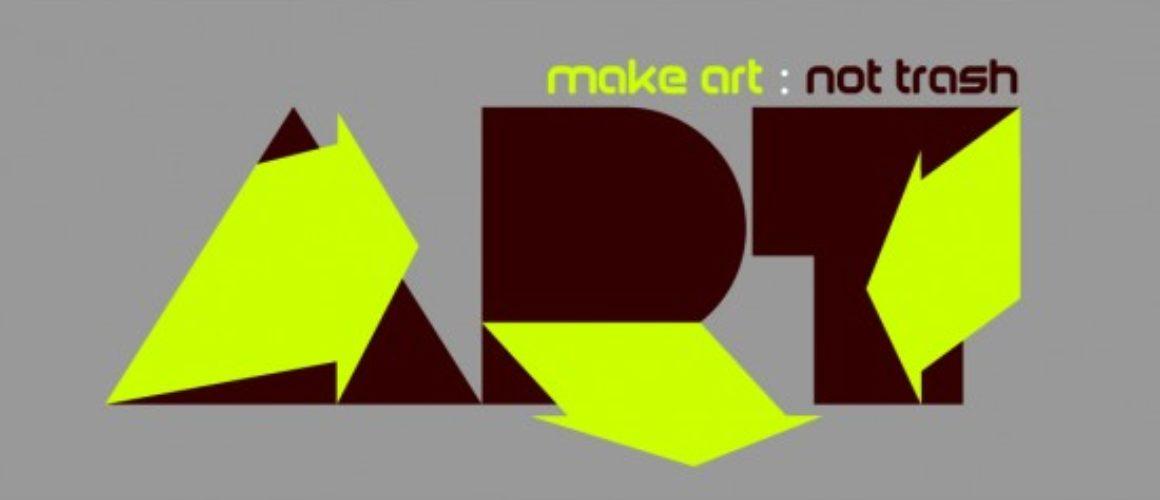 MAKE ART : NOT TRASH