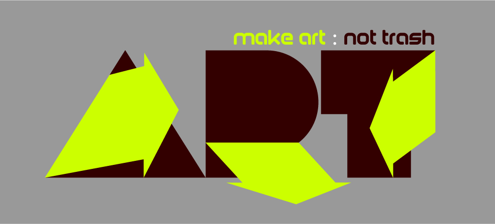 MAKE ART : NOT TRASH