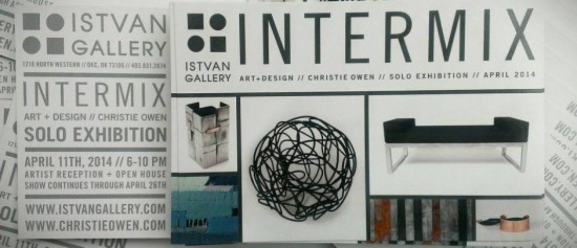 Intermix: Art + Design // Christie Owen Solo Show @ Istvan Gallery // 2014